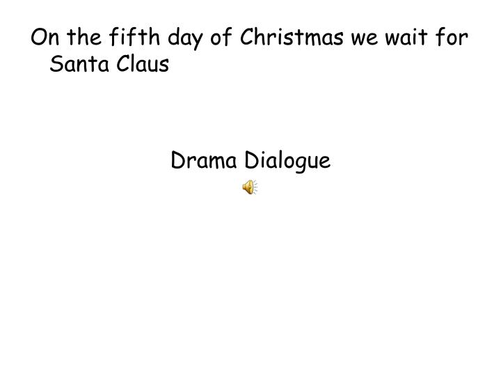 On the fifth day of Christmas we wait for Santa Claus