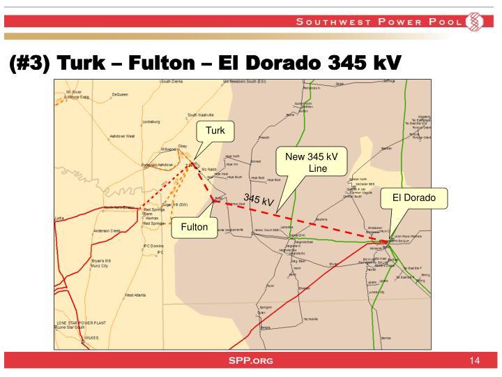 (#3) Turk – Fulton – El Dorado 345 kV