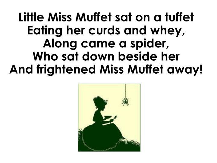 Little Miss Muffet sat on a tuffet