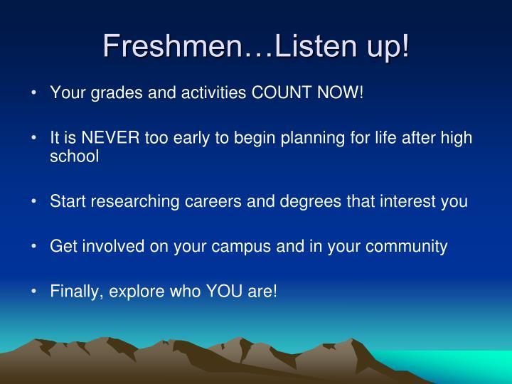 Freshmen…Listen up!