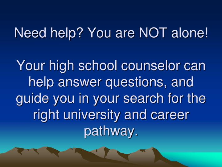 Need help? You are NOT alone!