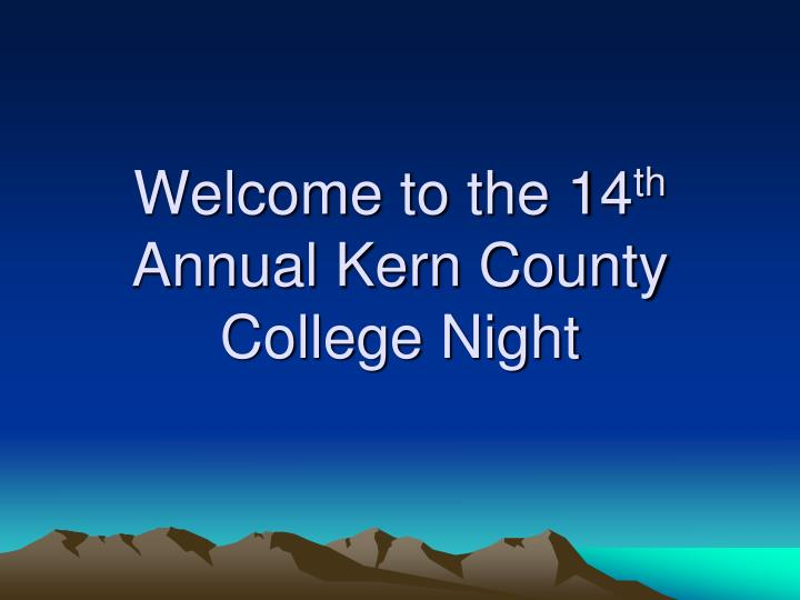 Welcome to the 14 th annual kern county college night