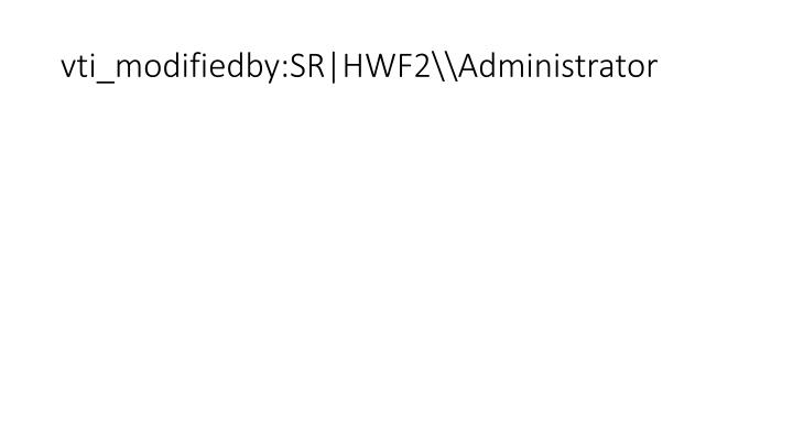 vti_modifiedby:SR HWF2\\Administrator
