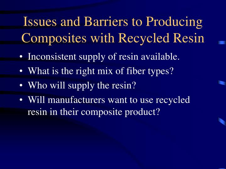 Issues and Barriers to Producing Composites with Recycled Resin