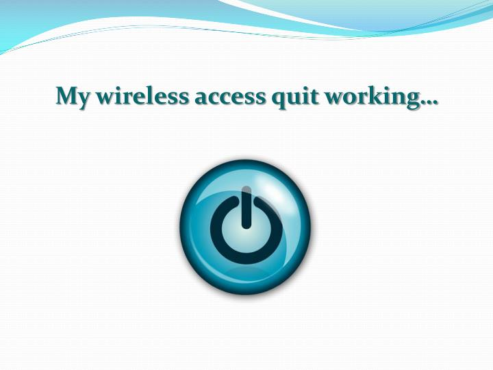 My wireless access quit working…
