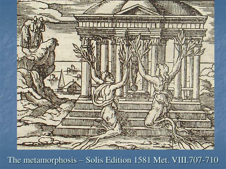 The metamorphosis – Solis Edition 1581 Met. VIII.707-710