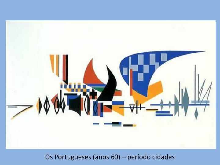 Os Portugueses (anos 60) – período cidades