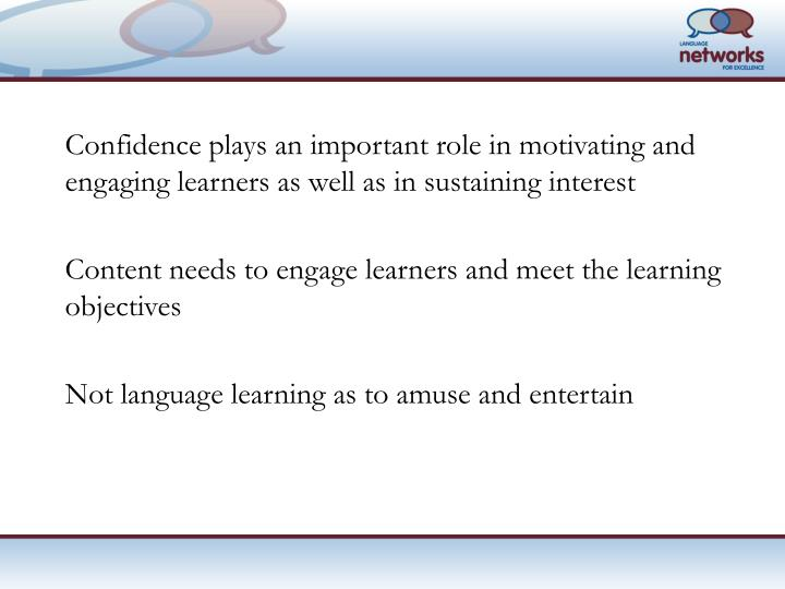 Confidence plays an important role in motivating and engaging learners as well as in sustaining interest