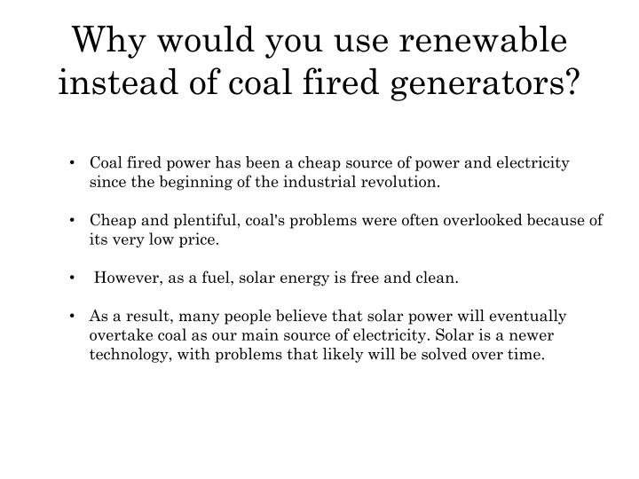 Why would you use renewable instead of coal fired generators?