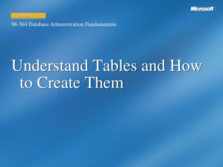 Understand tables and how to create them