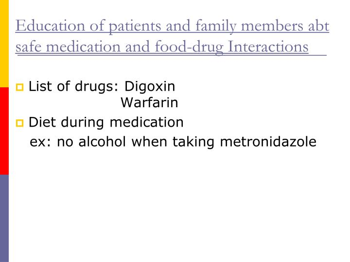 Education of patients and family members abt safe medication and food-drug Interactions
