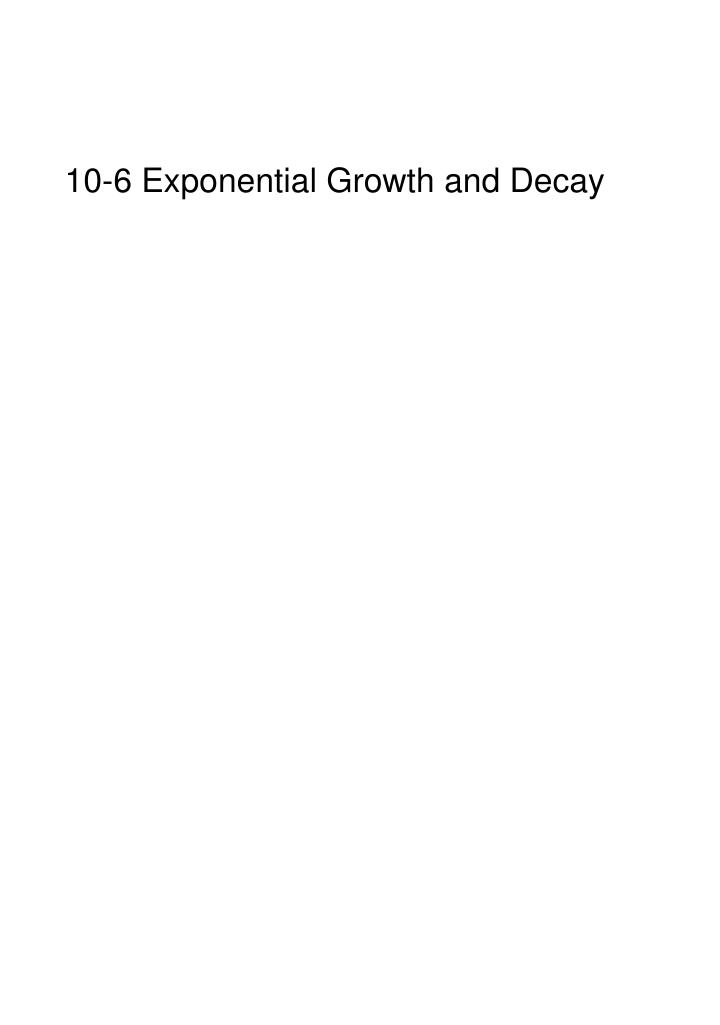 10-6 Exponential Growth and Decay