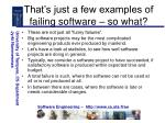 that s just a few examples of failing software so what