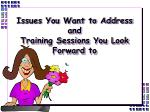 issues you want to address and training sessions you look forward to