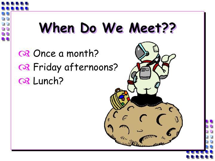 When Do We Meet??