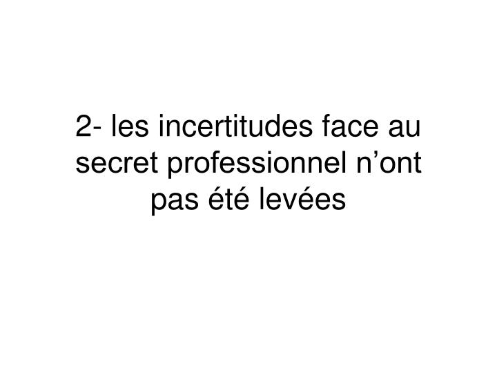 2- les incertitudes face au secret professionnel n'ont