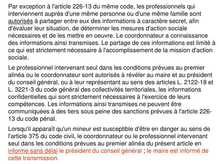 Par exception  l'article 226-13 du mme code, les professionnels qui interviennent auprs d'une mme personne ou d'une mme famille sont