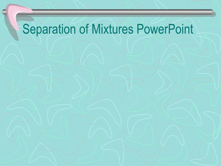 Separation of Mixtures PowerPoint