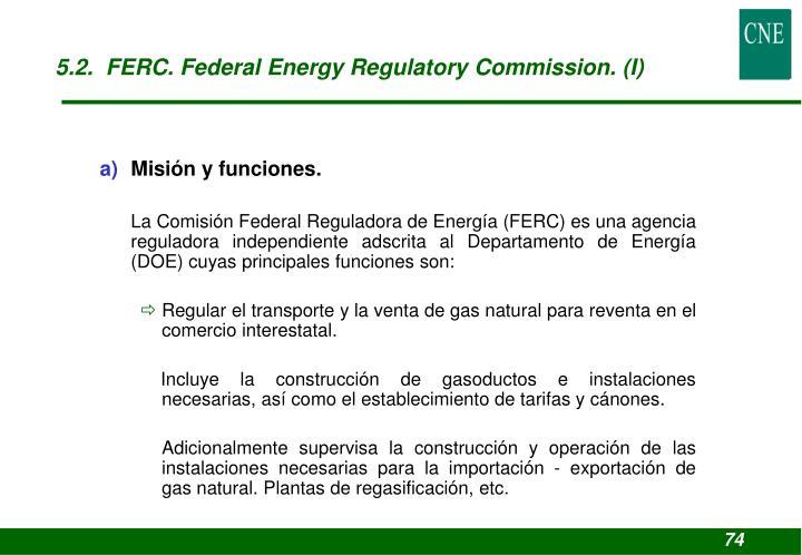 5.2.  FERC. Federal Energy Regulatory Commission. (I)