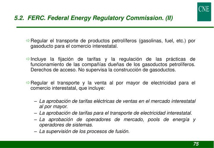 5.2.  FERC. Federal Energy Regulatory Commission. (II)