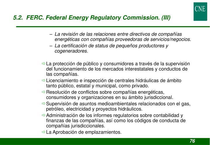 5.2.  FERC. Federal Energy Regulatory Commission. (III)
