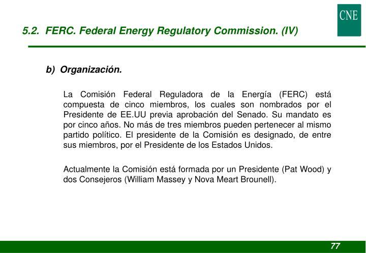 5.2.  FERC. Federal Energy Regulatory Commission. (IV)