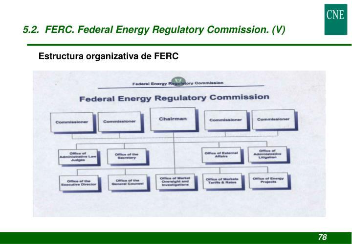 5.2.  FERC. Federal Energy Regulatory Commission. (V)