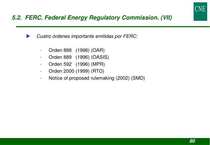 5.2.  FERC. Federal Energy Regulatory Commission. (VII)