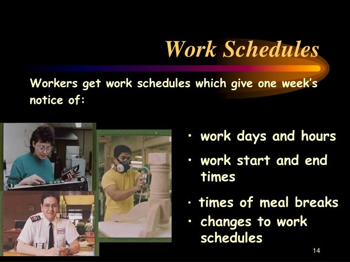 Workers get work schedules which give one week's notice of: