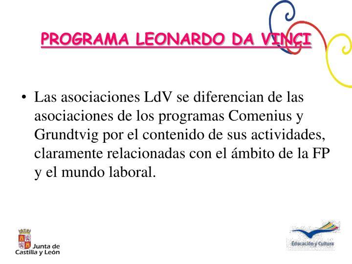 Las asociaciones LdV se diferencian de las asociaciones de los programas Comenius y Grundtvig por el contenido de sus actividades, claramente relacionadas con el ámbito de la FP y el mundo laboral.