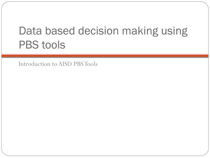 Data based decision making using PBS tools