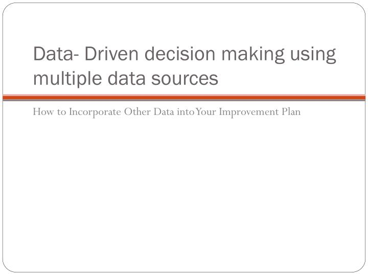 Data- Driven decision making using multiple data sources