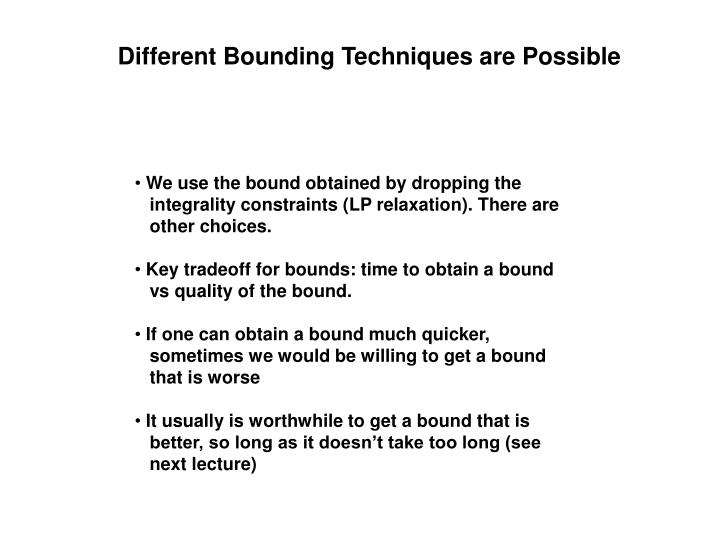 Different Bounding Techniques are Possible