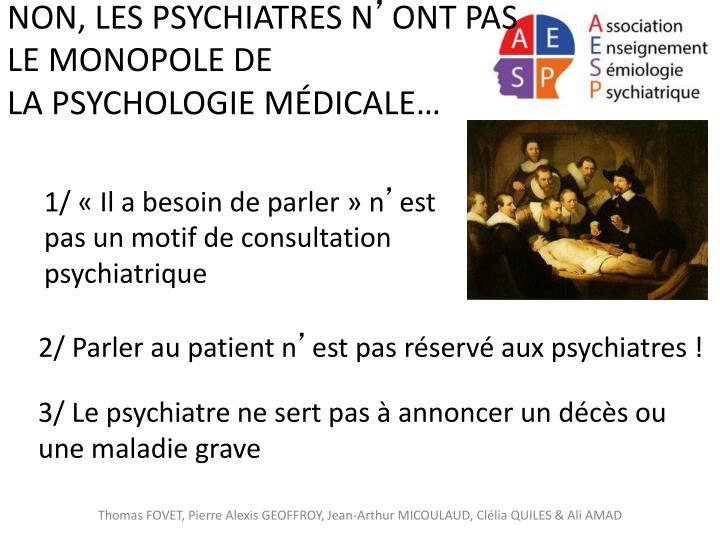 NON, LES PSYCHIATRES N