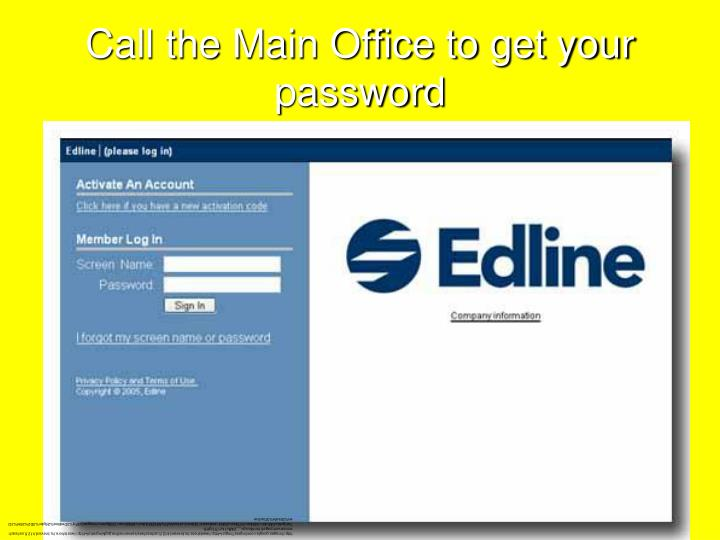 Call the Main Office to get your password