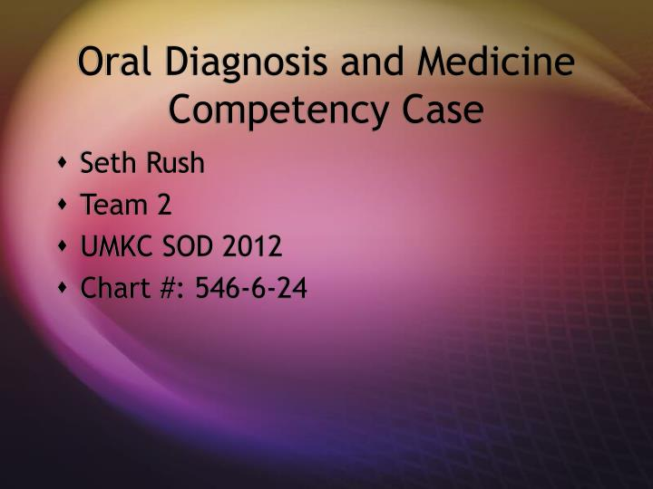 Oral diagnosis and medicine competency case