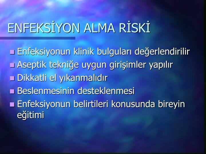 ENFEKSİYON ALMA RİSKİ