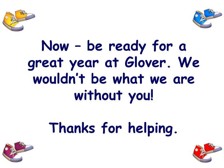 Now – be ready for a great year at Glover. We wouldn't be what we are without you!