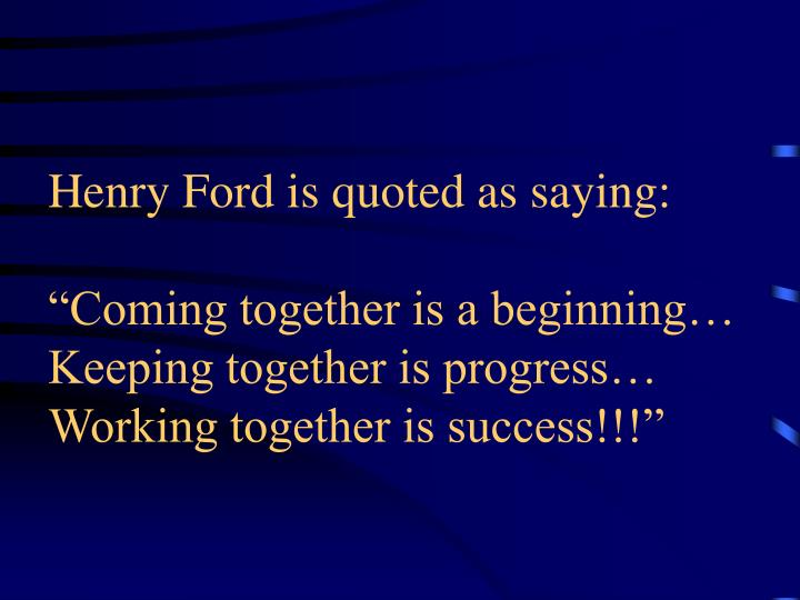 Henry Ford is quoted as saying:
