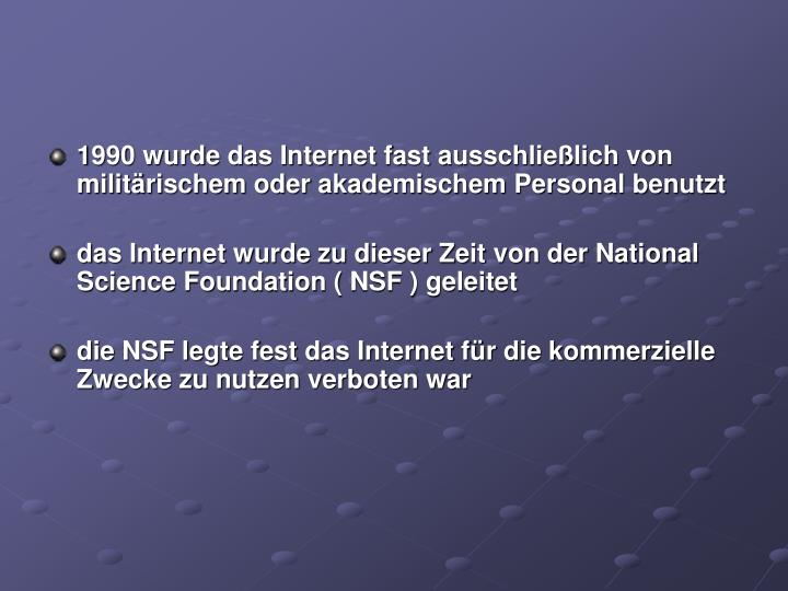 1990 wurde das Internet fast ausschließlich von militärischem oder akademischem Personal benutzt