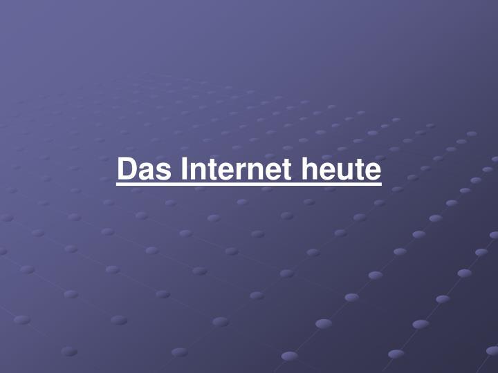 Das Internet heute