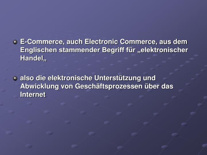 """E-Commerce, auch Electronic Commerce, aus dem Englischen stammender Begriff für """"elektronischer Handel"""""""