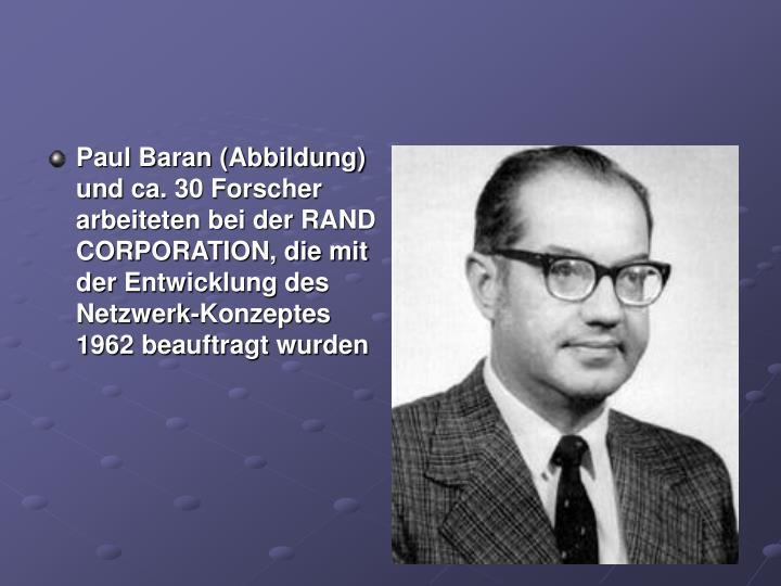 Paul Baran (Abbildung) und ca. 30 Forscher  arbeiteten bei der RAND CORPORATION, die mit  der Entwicklung des Netzwerk-Konzeptes 1962 beauftragt wurden