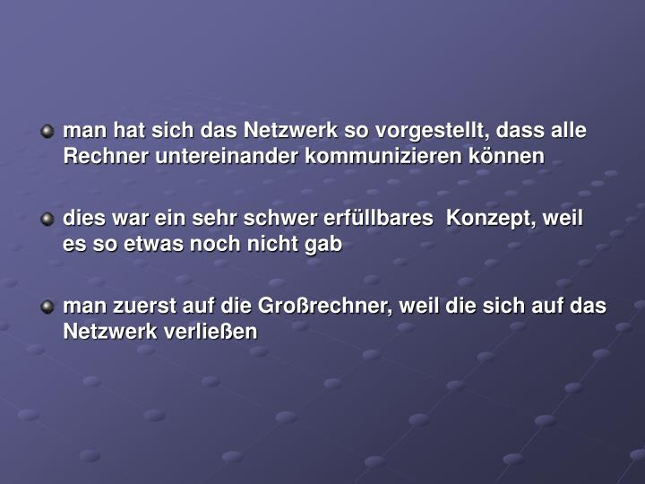 man hat sich das Netzwerk so vorgestellt, dass alle Rechner untereinander kommunizieren können