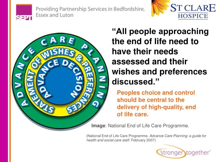 """All people approaching the end of life need to have their needs assessed and their wishes and preferences discussed."""