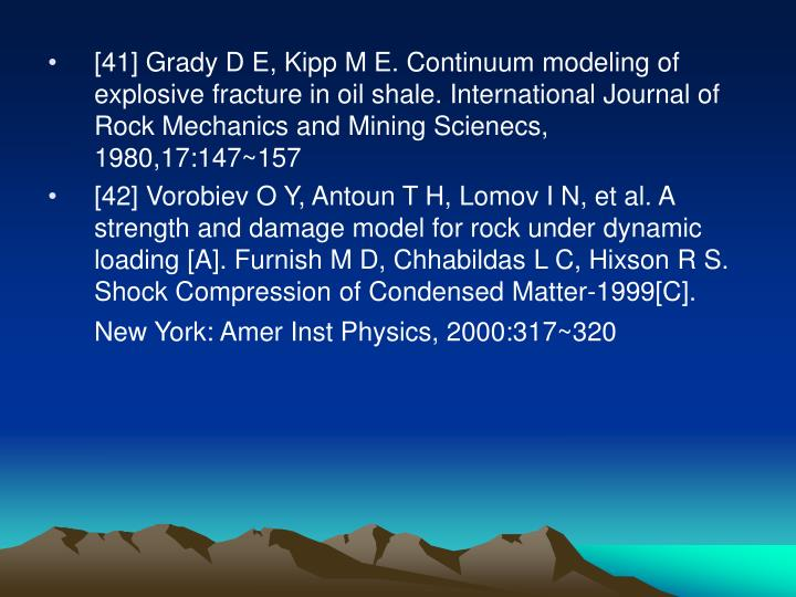 [41] Grady D E, Kipp M E. Continuum modeling of explosive fracture in oil shale. International Journal of Rock Mechanics and Mining Scienecs, 1980,17:147~157