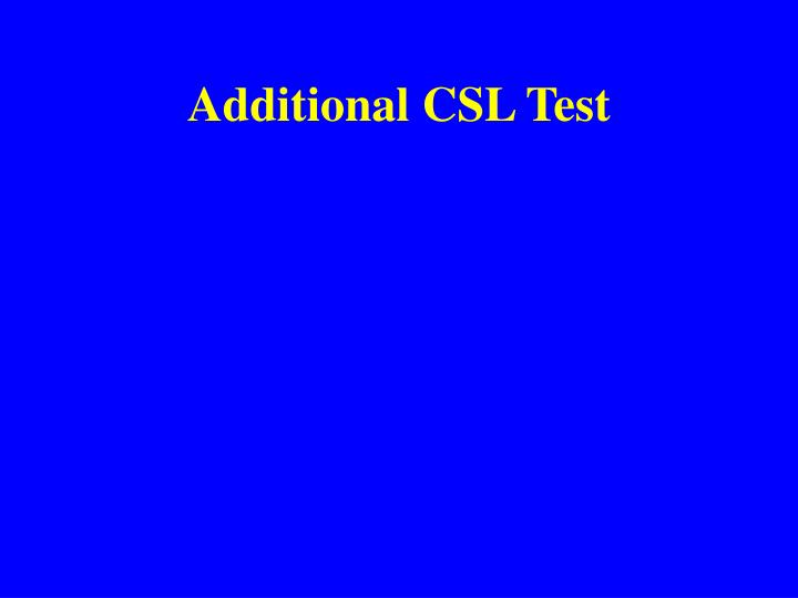 Additional CSL Test