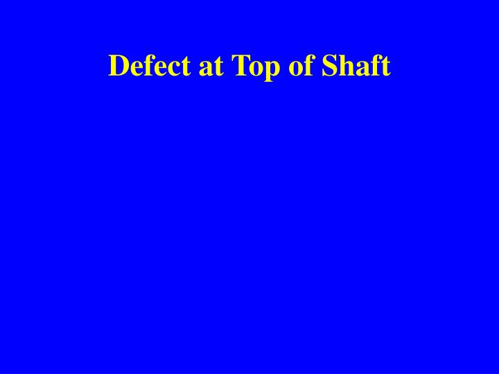Defect at Top of Shaft