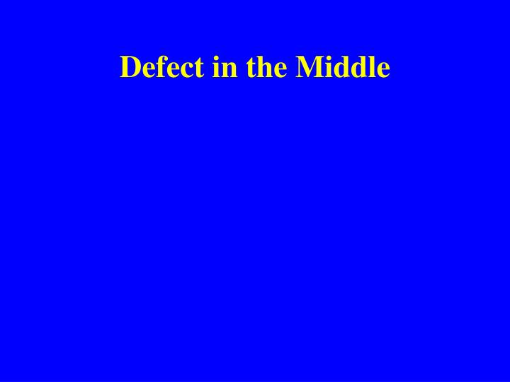 Defect in the Middle