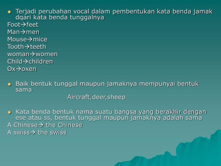 Terjadi perubahan vocal dalam pembentukan kata benda jamak dqari kata benda tunggalnya